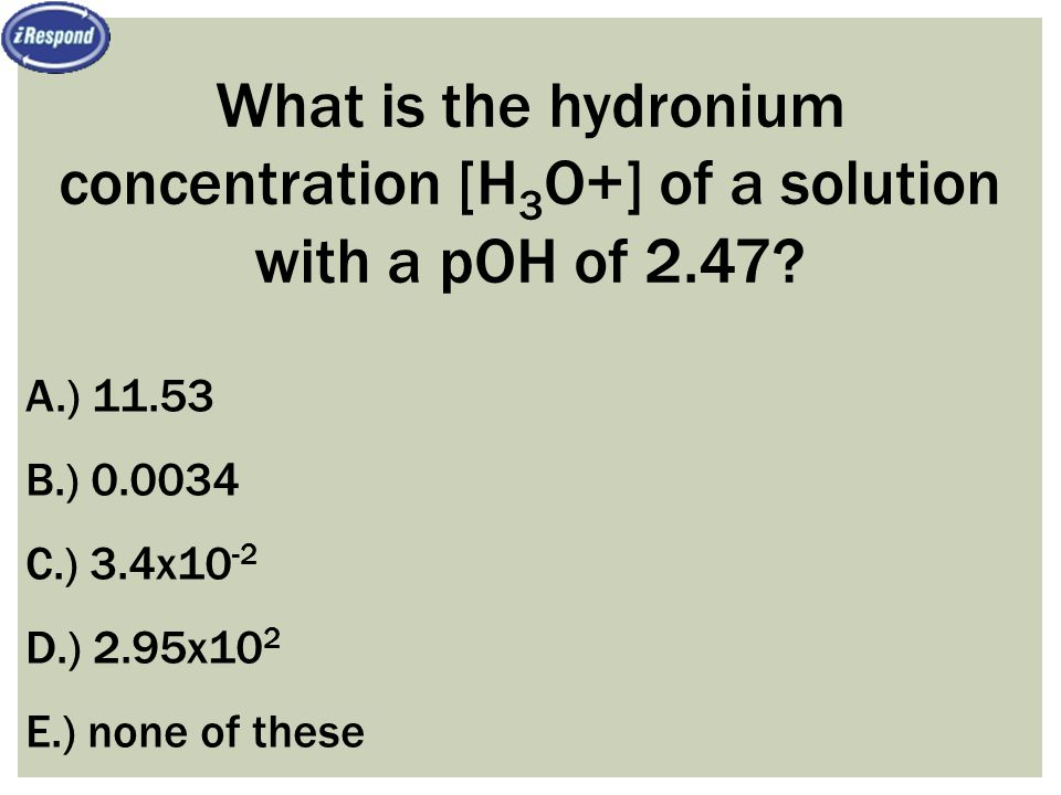 What is the hydronium concentration [H3O+] of a solution with a pOH of 2.47